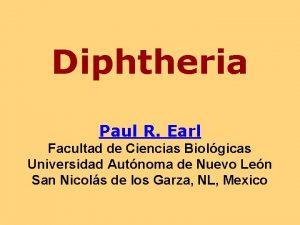 Diphtheria Paul R Earl Facultad de Ciencias Biolgicas