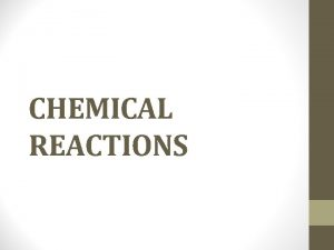 CHEMICAL REACTIONS ENERGY IN CHEMICAL REACTIONS All chemical