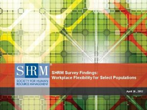 SHRM Survey Findings Workplace Flexibility for Select Populations