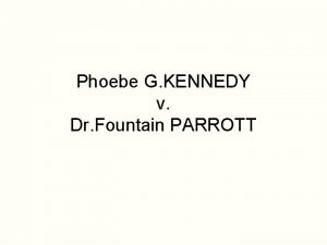 Phoebe G KENNEDY v Dr Fountain PARROTT CONTENT