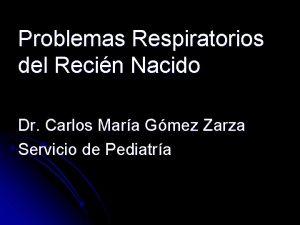 Problemas Respiratorios del Recin Nacido Dr Carlos Mara