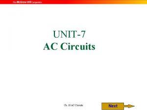 UNIT7 AC Circuits Ch 10 AC Circuits Next