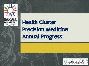 Health Cluster Precision Medicine Annual Progress Health Cluster