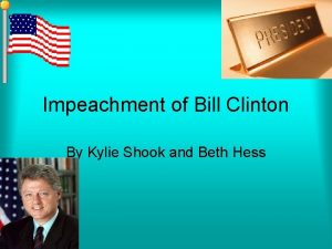Impeachment of Bill Clinton By Kylie Shook and