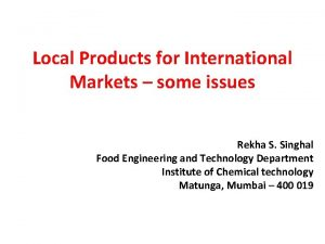 Local Products for International Markets some issues Rekha