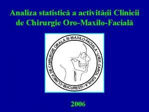 Analiza statistic a activitii Clinicii de Chirurgie OroMaxiloFacial