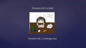 Homework 1 is due Homework 2 coming soon