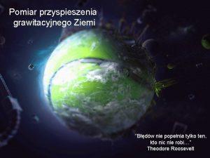 Pomiar przyspieszenia grawitacyjnego Ziemi Bdw nie popenia tylko