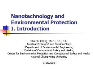 Nanotechnology and Environmental Protection I Introduction ShuChi Chang