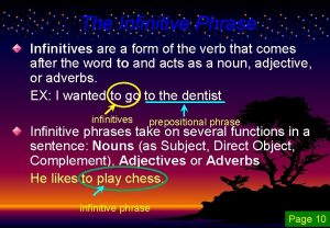 The Infinitive Phrase Infinitives are a form of