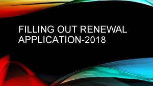 FILLING OUT RENEWAL APPLICATION2018 FILLING OUT APPLICATION If