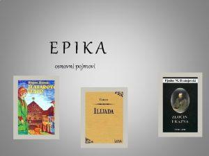 EPIKA osnovni pojmovi epikaepos gr rije pjesnika pripovijest