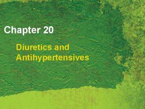 Chapter 20 Diuretics and Antihypertensives Diuretics and Antihypertensives