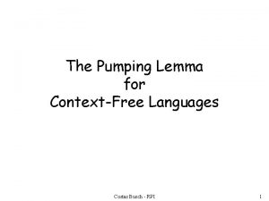 The Pumping Lemma for ContextFree Languages Costas Busch