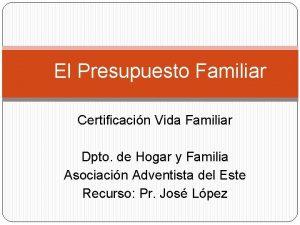 El Presupuesto Familiar Certificacin Vida Familiar Dpto de