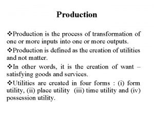 Production v Production is the process of transformation
