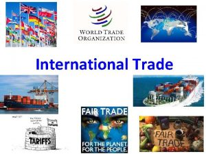 International Trade What is International Trade International trade