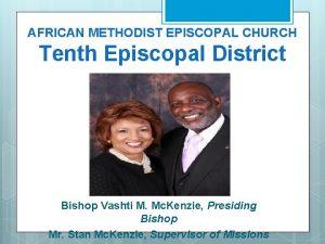 AFRICAN METHODIST EPISCOPAL CHURCH Tenth Episcopal District Bishop