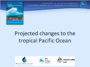 Projected changes to the tropical Pacific Ocean Based