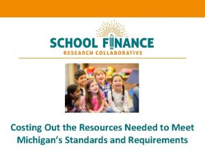 Costing Out the Resources Needed to Meet Michigans