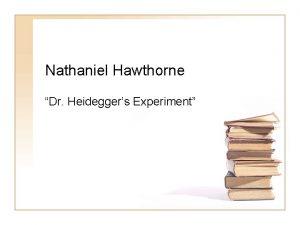 Nathaniel Hawthorne Dr Heideggers Experiment Nathaniel Hawthorne 1804
