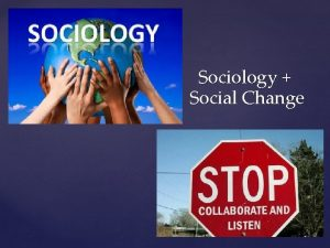 Sociology Social Change What is Sociology Sociology studies