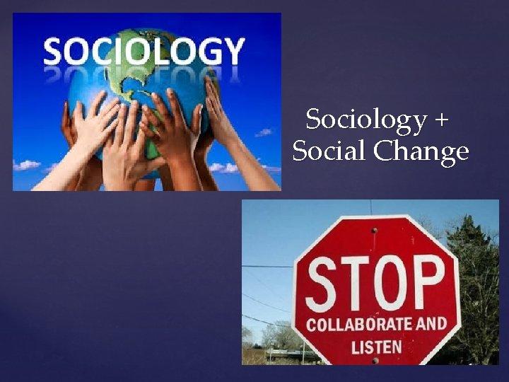 Sociology Social Change What is Sociology Sociology studies