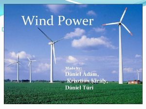 Wind Power Wind power Made ny Made by