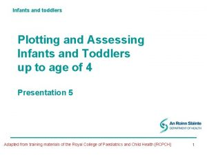 Infants and toddlers Plotting and Assessing Infants and