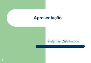 Apresentao Sistemas Distribudos 1 Caracterizao de Sistemas Distribudos