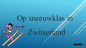 Op sneeuwklas in Zwitserland Zwitserland ook een federale