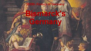 HI 290 History of Germany Bismarcks Germany Otto