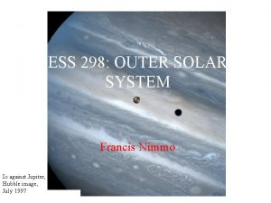 ESS 298 OUTER SOLAR SYSTEM Francis Nimmo Io