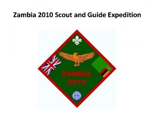Zambia 2010 Scout and Guide Expedition Where we