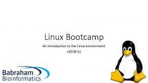 Linux Bootcamp An introduction to the Linux environment