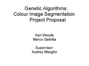 Genetic Algorithms Colour Image Segmentation Project Proposal Keri