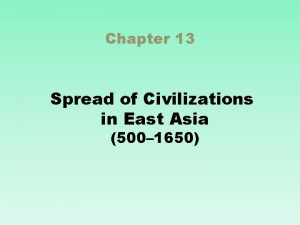 Chapter 13 Spread of Civilizations in East Asia