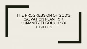 THE PROGRESSION OF GODS SALVATION PLAN FOR HUMANITY