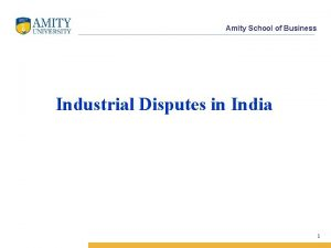 Amity School of Business Industrial Disputes in India