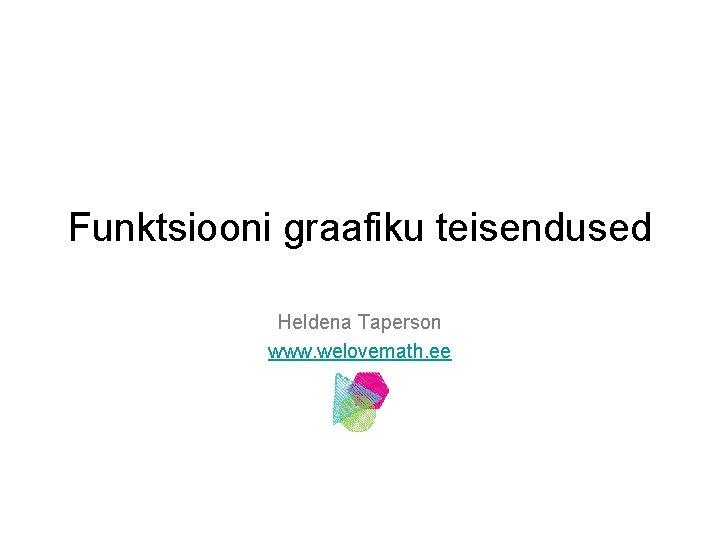 Funktsiooni graafiku teisendused Heldena Taperson www welovemath ee