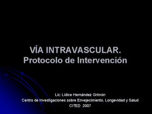 VA INTRAVASCULAR Protocolo de Intervencin Lic Ldice Hernndez