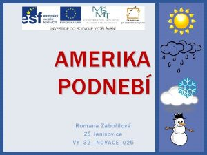 AMERIKA PODNEB Romana Zaboilov Z Jeniovice VY32INOVACE025 AMERIKA