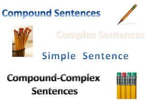 Complex Sentences CompoundComplex Sentences Independent Clause A group