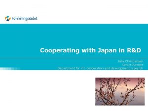 Cooperating with Japan in RD Julie Christiansen Senior