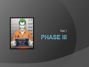 Day 1 PHASE III Day 1 PHASE III