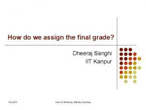 How do we assign the final grade Dheeraj