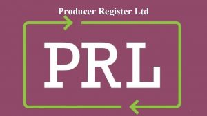 Producer Register Ltd 1 Producer Register Producers Our