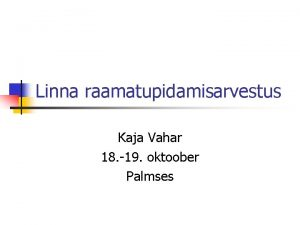 Linna raamatupidamisarvestus Kaja Vahar 18 19 oktoober Palmses