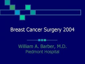Breast Cancer Surgery 2004 William A Barber M