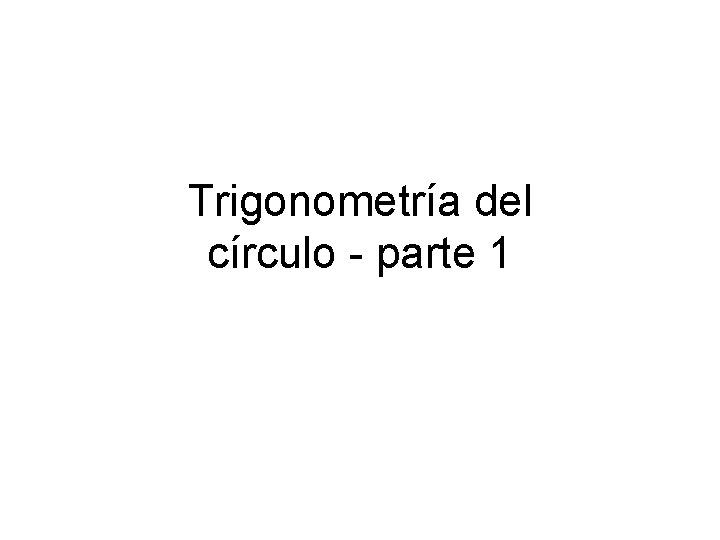 Trigonometra del crculo parte 1 Un crculo con